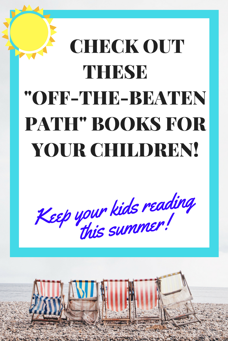 Check out these off-the-beaten-path books for your children this summer