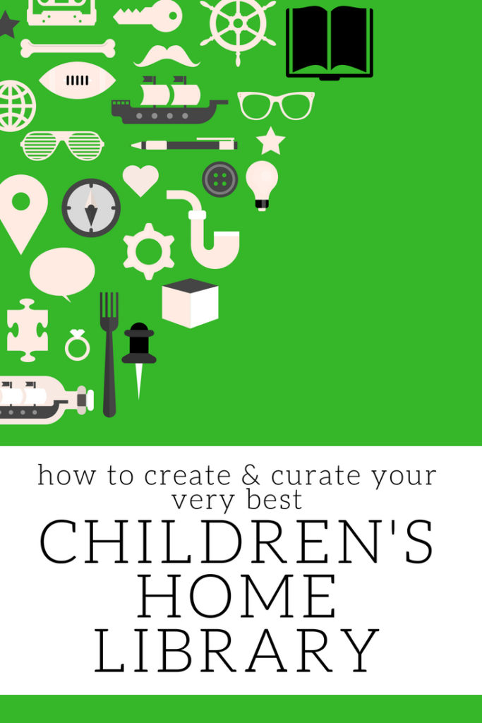 Learn how to create, curate and cultivate your children's home library..
