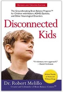 Disconnected Kids, by Dr. Robert Melillo, founder of Brain Balance